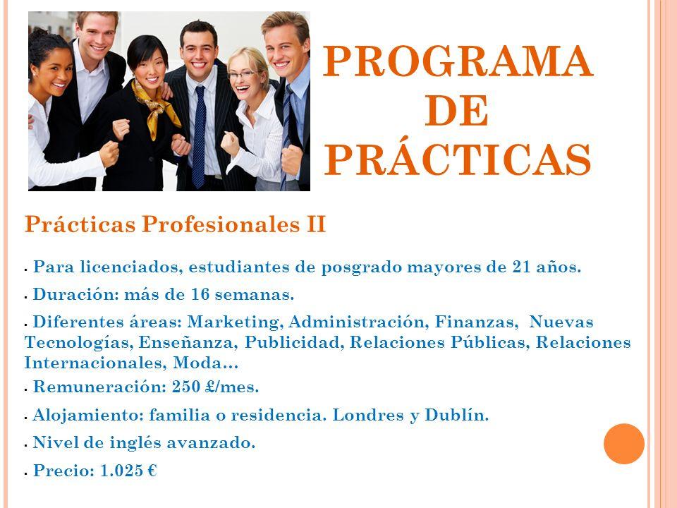 PROGRAMA DE PRÁCTICAS Prácticas Profesionales II Para licenciados, estudiantes de posgrado mayores de 21 años. Duración: más de 16 semanas. Diferentes