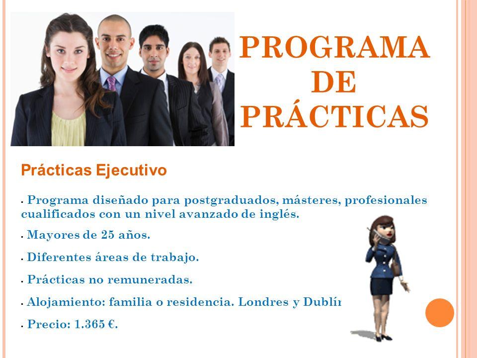 Prácticas Ejecutivo Programa diseñado para postgraduados, másteres, profesionales cualificados con un nivel avanzado de inglés. Mayores de 25 años. Di