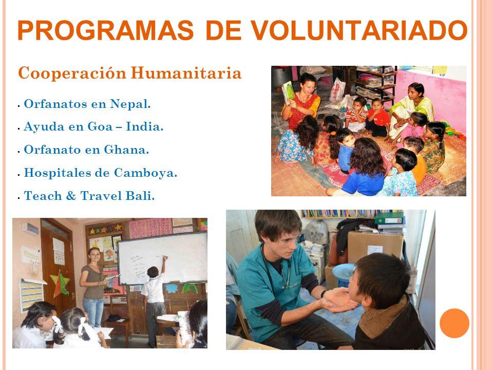 PROGRAMAS DE VOLUNTARIADO Cooperación Humanitaria Orfanatos en Nepal. Ayuda en Goa – India. Orfanato en Ghana. Hospitales de Camboya. Teach & Travel B