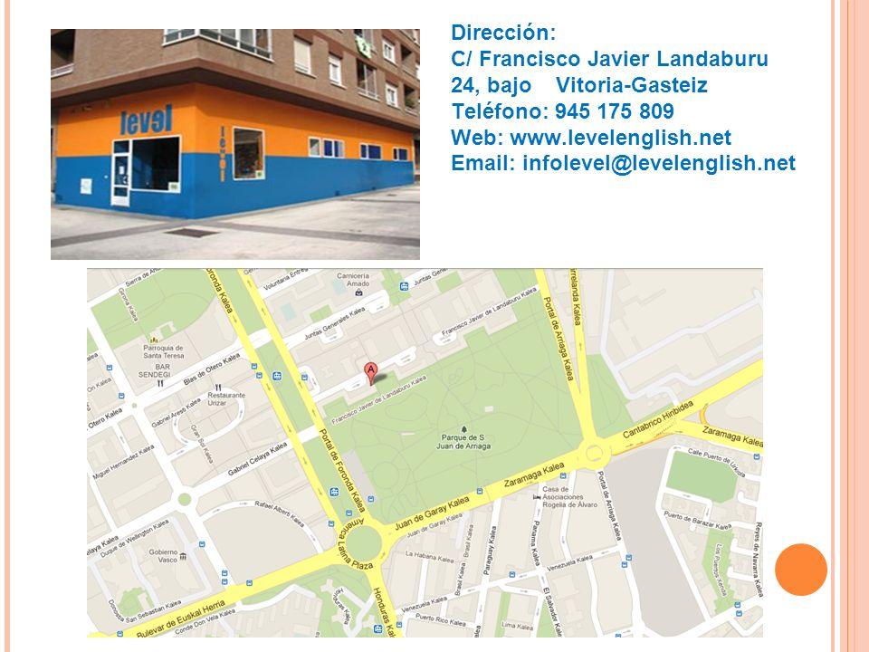Dirección: C/ Francisco Javier Landaburu 24, bajo Vitoria-Gasteiz Teléfono: 945 175 809 Web: www.levelenglish.net Email: infolevel@levelenglish.net
