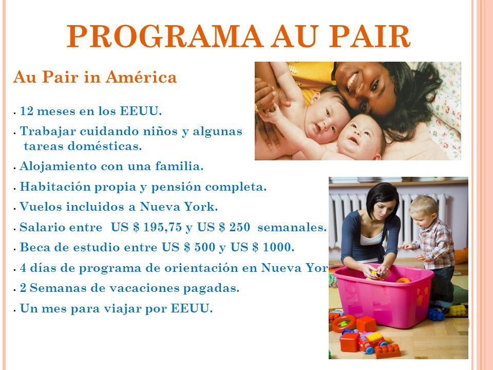 PROGRAMA AU PAIR Au Pair in América 12 meses en los EEUU. Trabajar cuidando niños y algunas tareas domésticas. Alojamiento con una familia. Habitación