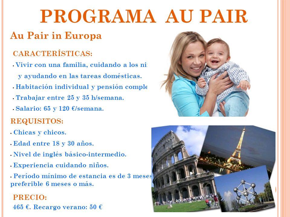 Au Pair in Europa PROGRAMA AU PAIR REQUISITOS: Chicas y chicos. Edad entre 18 y 30 años. Nivel de inglés básico-intermedio. Experiencia cuidando niños