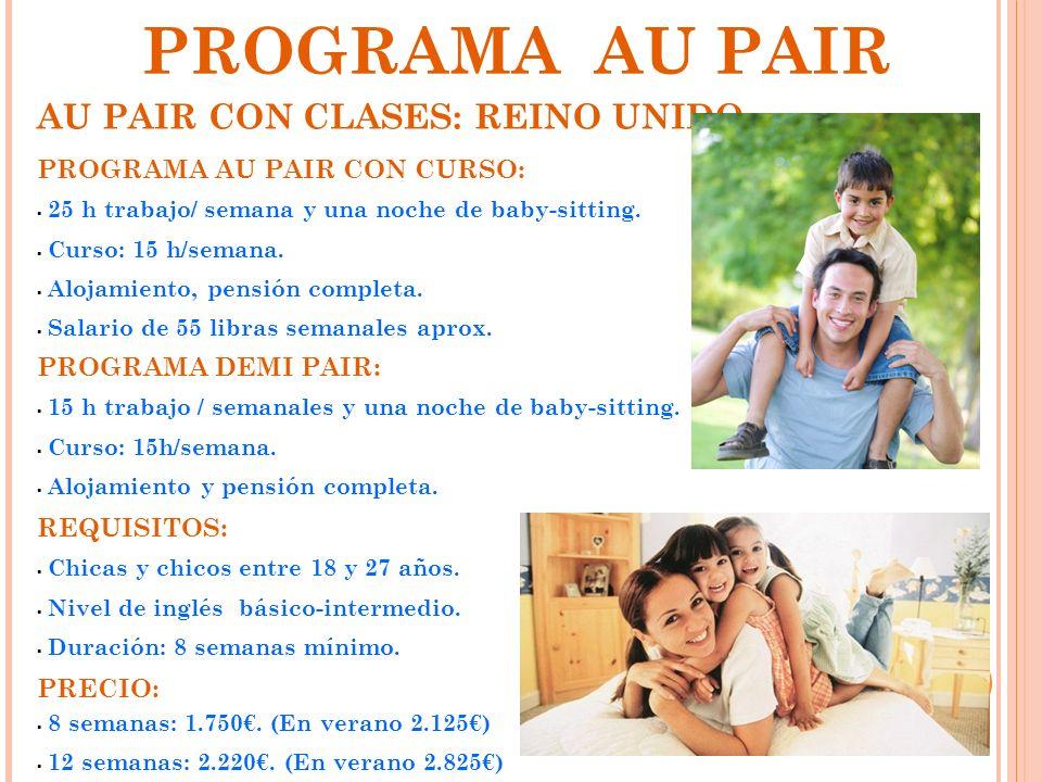 PROGRAMA AU PAIR AU PAIR CON CLASES: REINO UNIDO REQUISITOS: Chicas y chicos entre 18 y 27 años. Nivel de inglés básico-intermedio. Duración: 8 semana