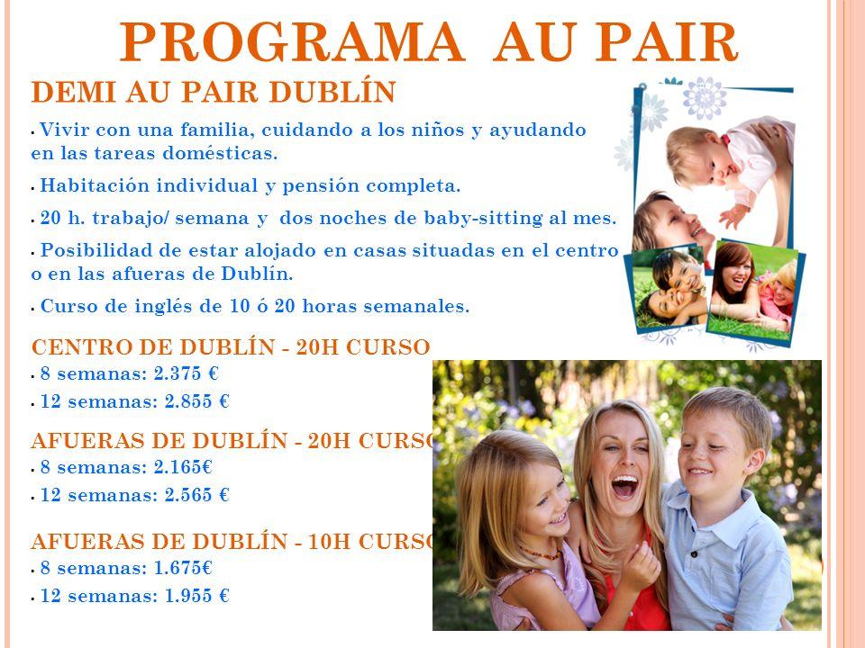 PROGRAMA AU PAIR DEMI AU PAIR DUBLÍN Vivir con una familia, cuidando a los niños y ayudando en las tareas domésticas. Habitación individual y pensión