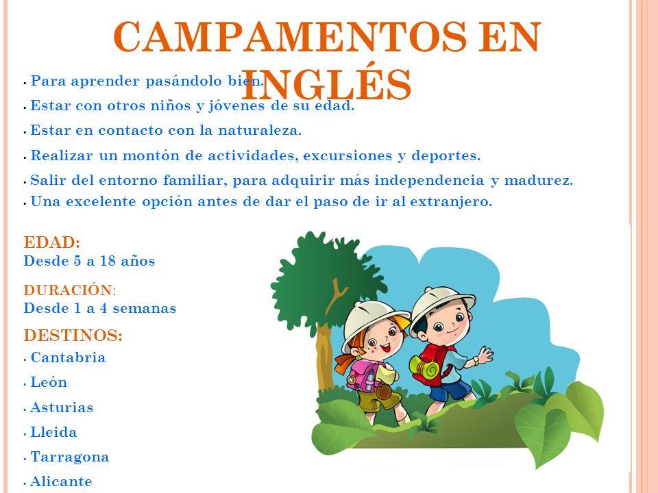 CAMPAMENTOS EN INGLÉS Para aprender pasándolo bien. Estar con otros niños y jóvenes de su edad. Estar en contacto con la naturaleza. Realizar un montó