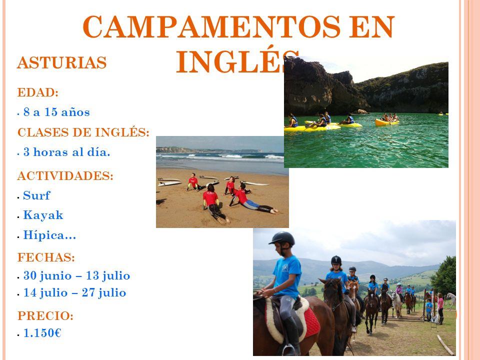 CAMPAMENTOS EN INGLÉS ASTURIAS EDAD: 8 a 15 años CLASES DE INGLÉS: 3 horas al día. PRECIO: 1.150 ACTIVIDADES: Surf Kayak Hípica… FECHAS: 30 junio – 13