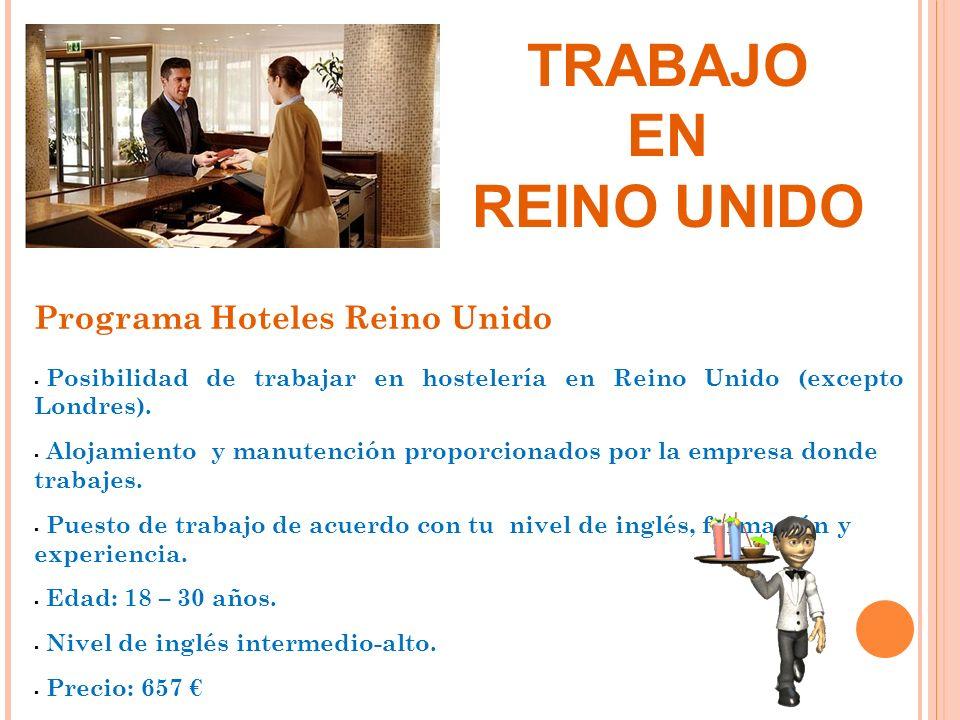 Programa Hoteles Reino Unido Posibilidad de trabajar en hostelería en Reino Unido (excepto Londres). Alojamiento y manutención proporcionados por la e