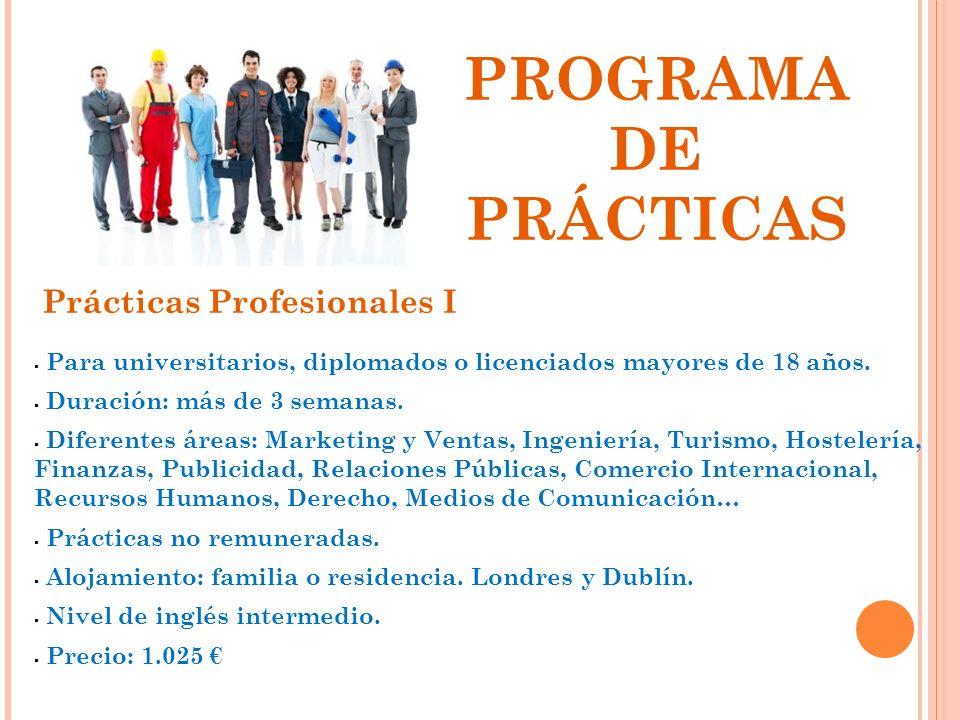 PROGRAMA DE PRÁCTICAS Prácticas Profesionales I Para universitarios, diplomados o licenciados mayores de 18 años. Duración: más de 3 semanas. Diferent