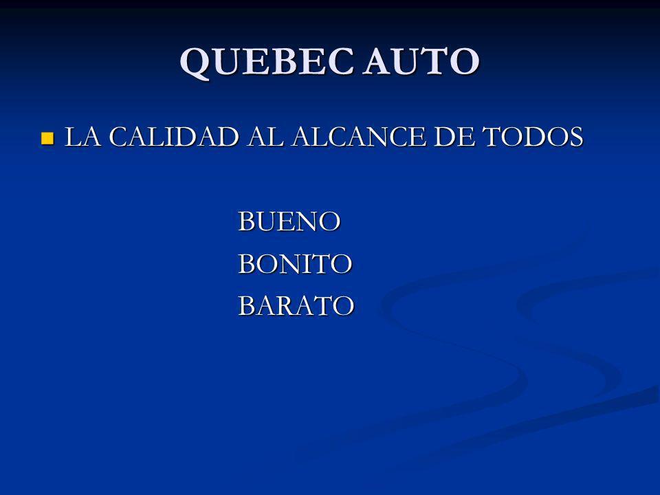 QUEBEC AUTO LA CALIDAD AL ALCANCE DE TODOS LA CALIDAD AL ALCANCE DE TODOSBUENOBONITOBARATO