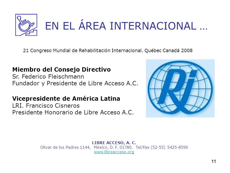 11 LIBRE ACCESO, A. C. Olivar de los Padres 1144, México, D. F. 01780. Tel/Fax (52-55) 5425-8590 www.libreacceso.org EN EL ÁREA INTERNACIONAL … 21 Con
