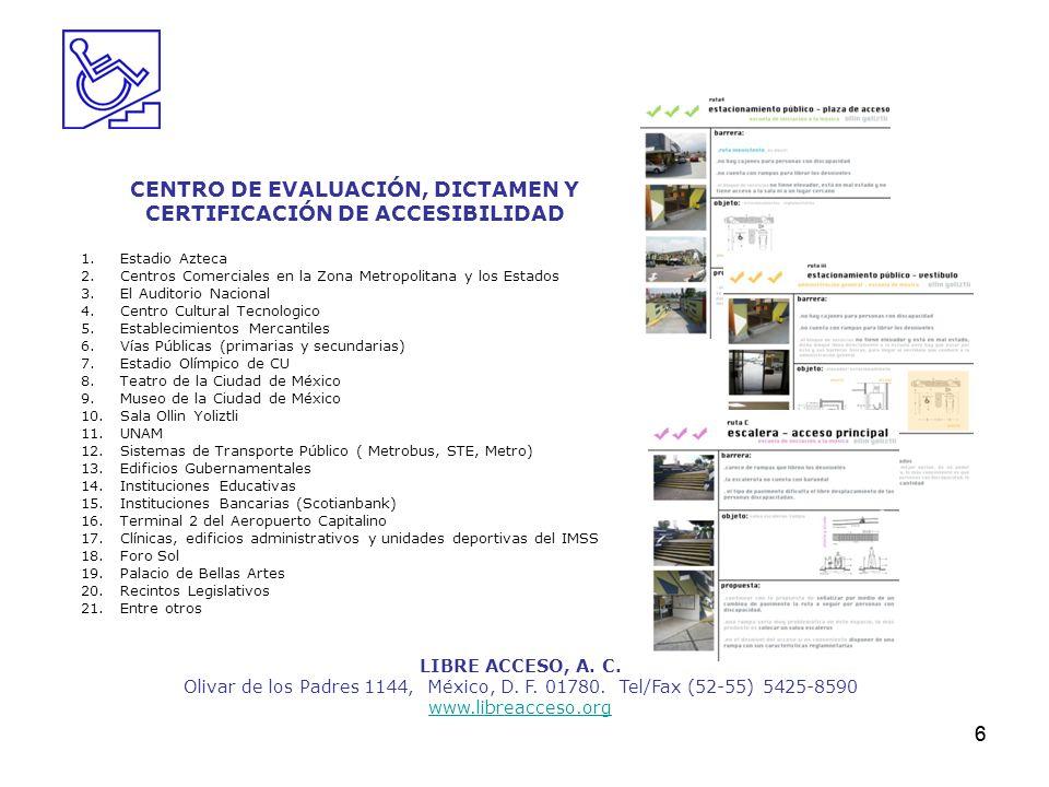 6 CENTRO DE EVALUACIÓN, DICTAMEN Y CERTIFICACIÓN DE ACCESIBILIDAD 1.Estadio Azteca 2.Centros Comerciales en la Zona Metropolitana y los Estados 3.El A