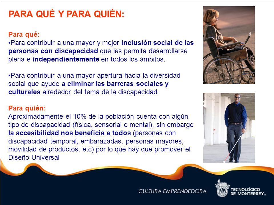 PARA QUÉ Y PARA QUIÉN: Para qué: Para contribuir a una mayor y mejor inclusión social de las personas con discapacidad que les permita desarrollarse p