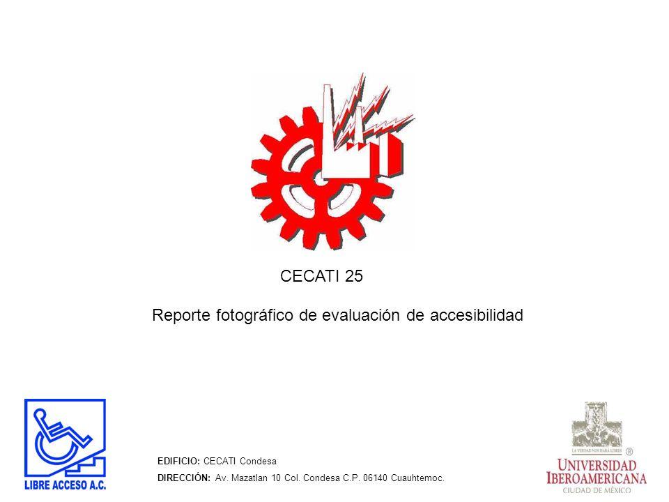 EDIFICIO: CECATI Condesa DIRECCIÓN: Av. Mazatlan 10 Col. Condesa C.P. 06140 Cuauhtemoc. Reporte fotográfico de evaluación de accesibilidad CECATI 25