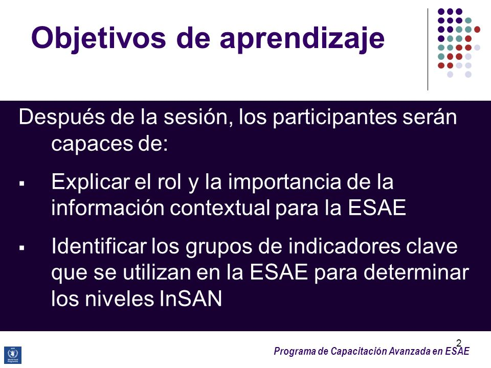 Programa de Capacitación Avanzada en ESAE 2 Después de la sesión, los participantes serán capaces de: Explicar el rol y la importancia de la informaci