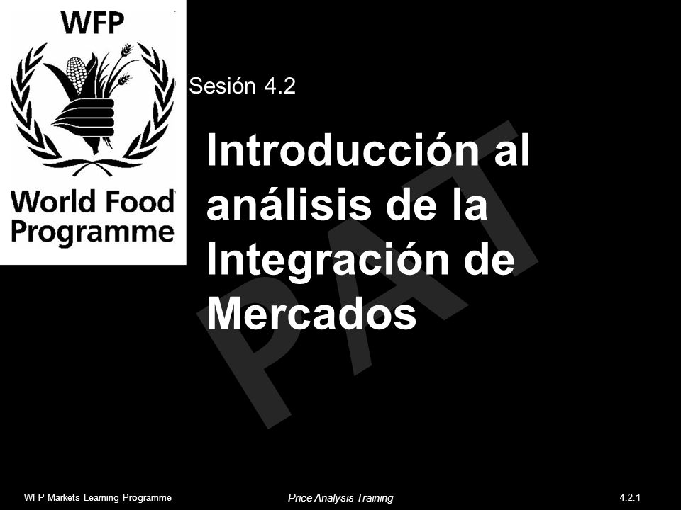 PAT Introducción al análisis de la Integración de Mercados Sesión 4.2 WFP Markets Learning Programme4.2.1 Price Analysis Training
