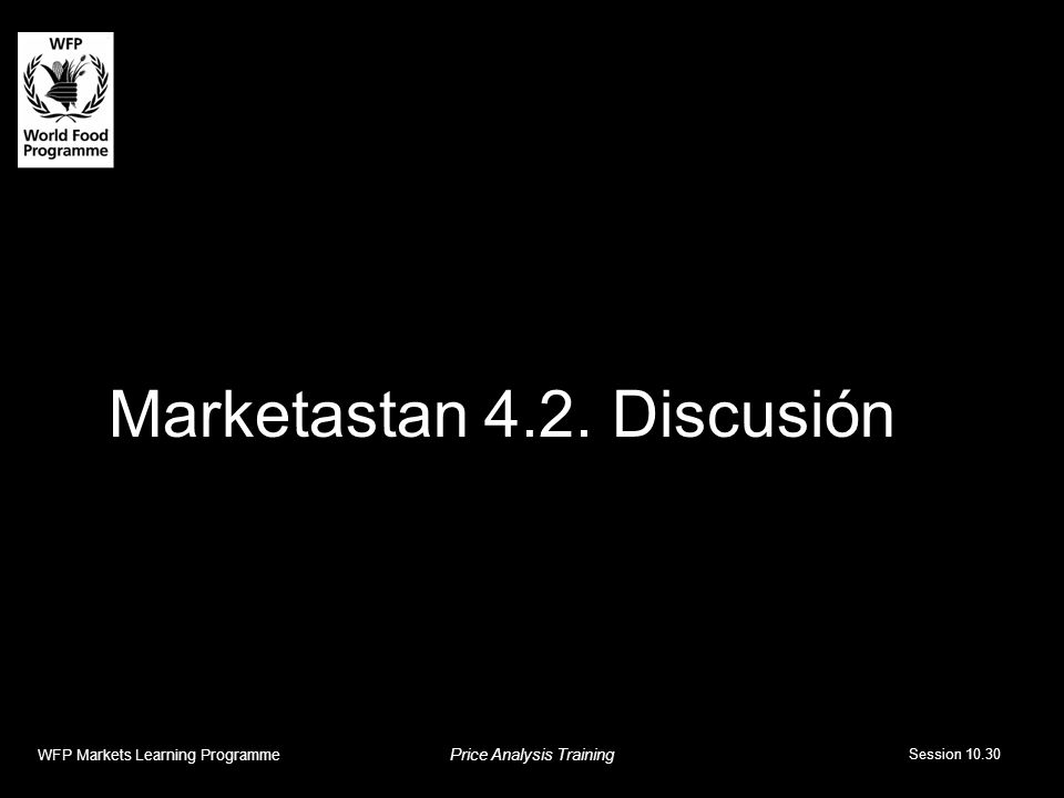 Marketastan 4.2. Discusión WFP Markets Learning Programme Price Analysis Training Session 10.30