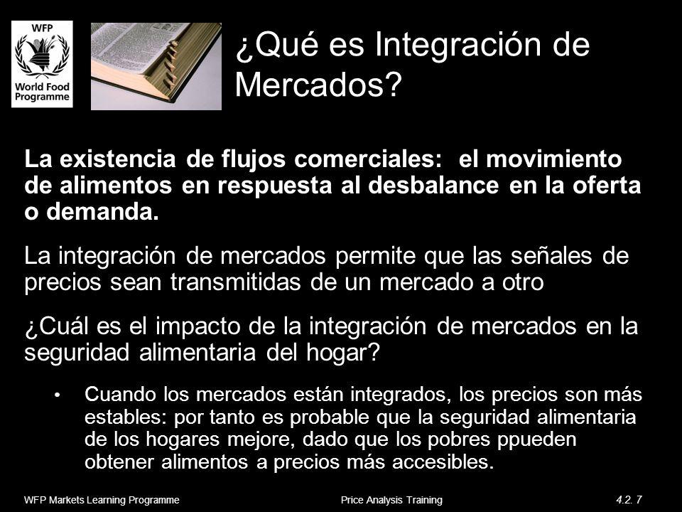 ¿Qué es Integración de Mercados? La existencia de flujos comerciales: el movimiento de alimentos en respuesta al desbalance en la oferta o demanda. La
