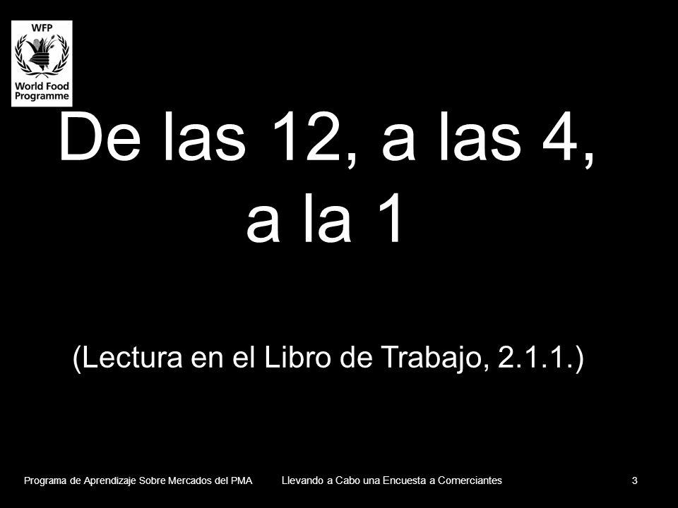 De las 12, a las 4, a la 1 (Lectura en el Libro de Trabajo, 2.1.1.) Programa de Aprendizaje Sobre Mercados del PMA Llevando a Cabo una Encuesta a Comerciantes 3