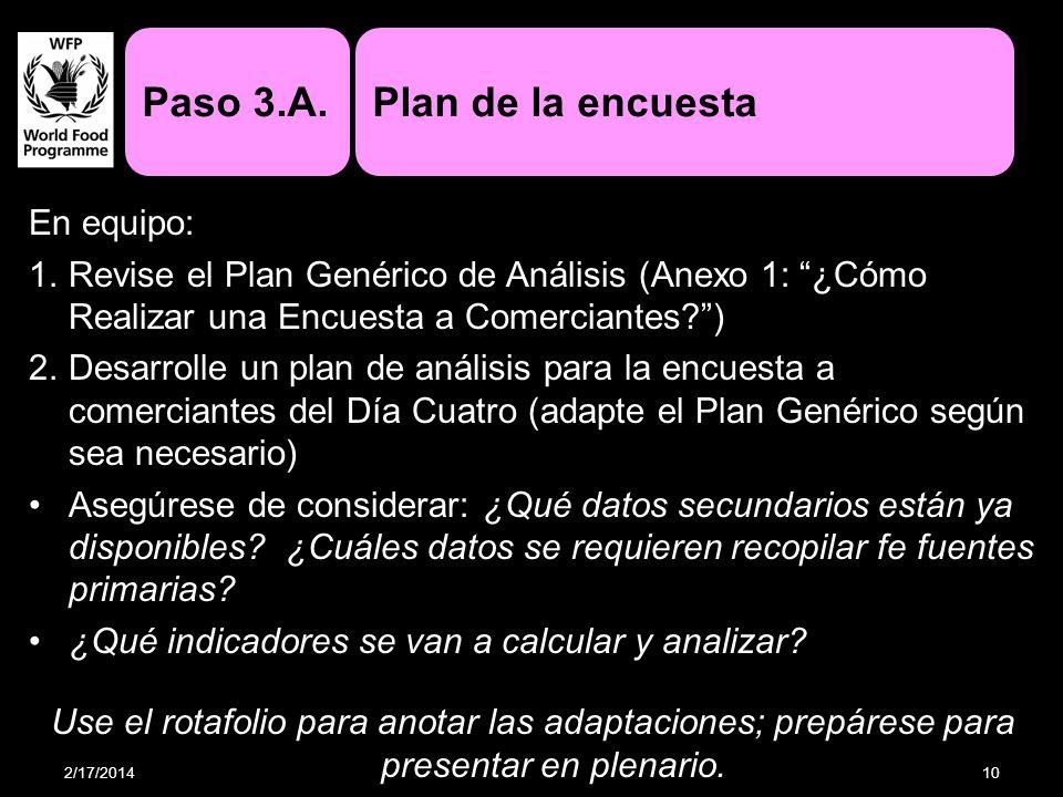 2/17/201410 Plan de la encuestaPaso 3.A. En equipo: 1.Revise el Plan Genérico de Análisis (Anexo 1: ¿Cómo Realizar una Encuesta a Comerciantes?) 2.Des