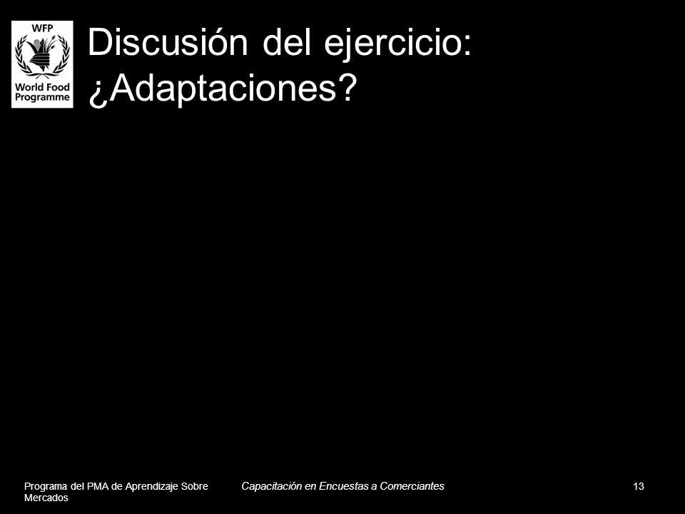 Discusión del ejercicio: ¿Adaptaciones? Programa del PMA de Aprendizaje Sobre Mercados Capacitación en Encuestas a Comerciantes 13