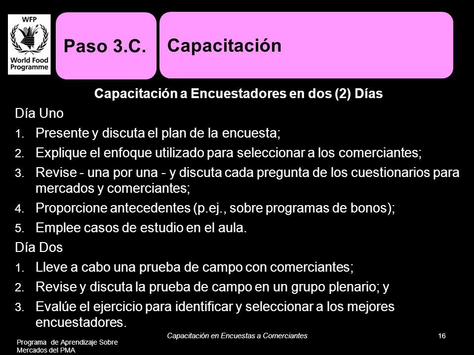 Capacitación a Encuestadores en dos (2) Días Día Uno 1. Presente y discuta el plan de la encuesta; 2. Explique el enfoque utilizado para seleccionar a