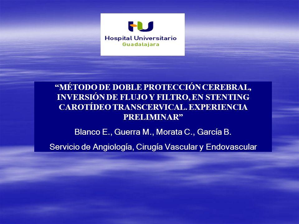 MÉTODO DE DOBLE PROTECCIÓN CEREBRAL, INVERSIÓN DE FLUJO Y FILTRO, EN STENTING CAROTÍDEO TRANSCERVICAL. EXPERIENCIA PRELIMINAR Blanco E., Guerra M., Mo