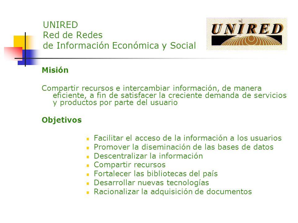 UNIRED Red de Redes de Información Económica y Social Misión Compartir recursos e intercambiar información, de manera eficiente, a fin de satisfacer l