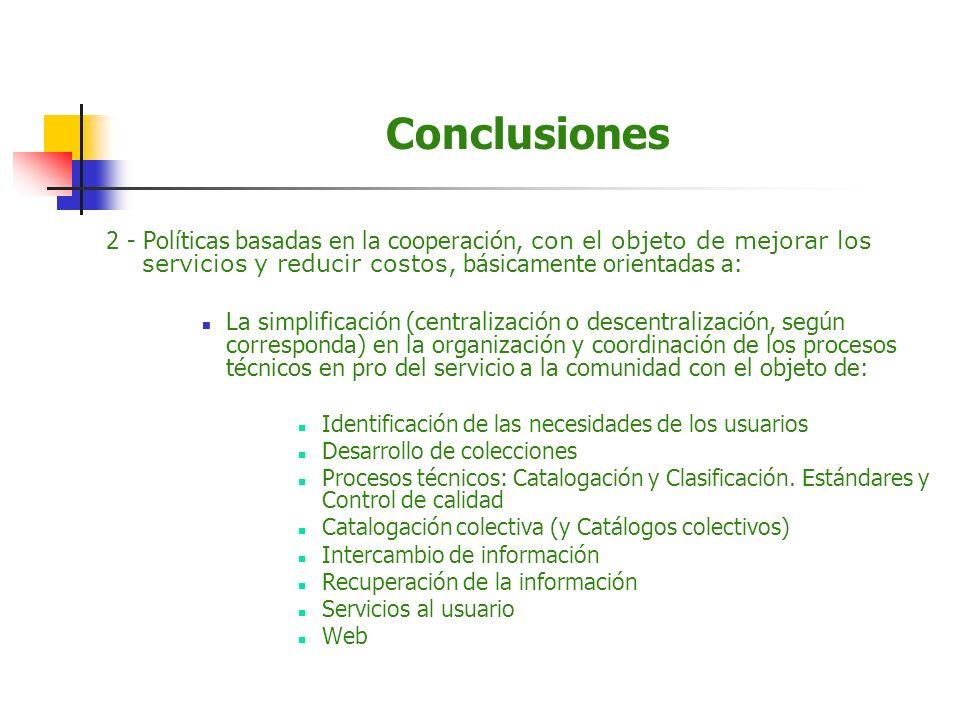Conclusiones 2 - Políticas basadas en la cooperación, con el objeto de mejorar los servicios y reducir costos, básicamente orientadas a: La simplifica