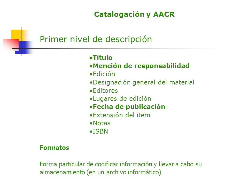 Catalogación y AACR Primer nivel de descripción Título Mención de responsabilidad Edición Designación general del material Editores Lugares de edición