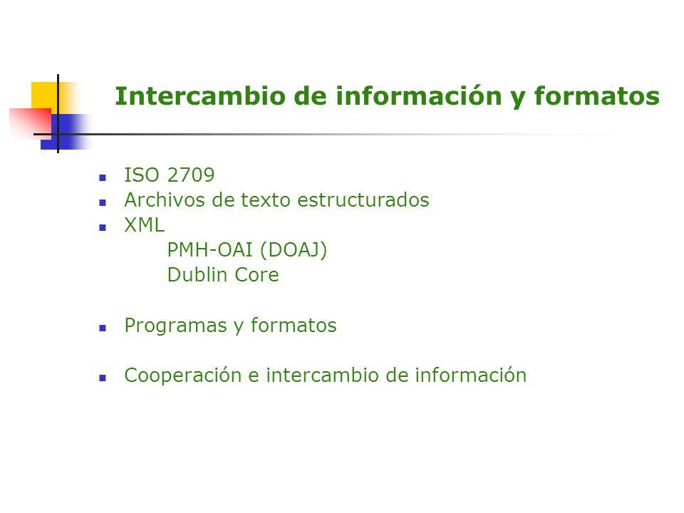 Intercambio de información y formatos ISO 2709 Archivos de texto estructurados XML PMH-OAI (DOAJ) Dublin Core Programas y formatos Cooperación e inter