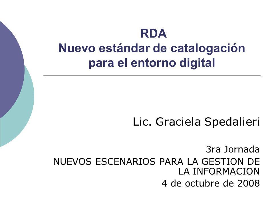 RDA Nuevo estándar de catalogación para el entorno digital Lic. Graciela Spedalieri 3ra Jornada NUEVOS ESCENARIOS PARA LA GESTION DE LA INFORMACION 4