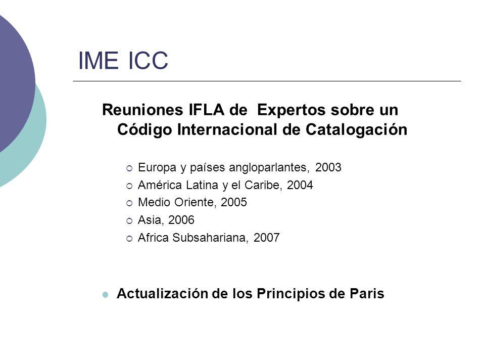 IME ICC Reuniones IFLA de Expertos sobre un Código Internacional de Catalogación Europa y países angloparlantes, 2003 América Latina y el Caribe, 2004