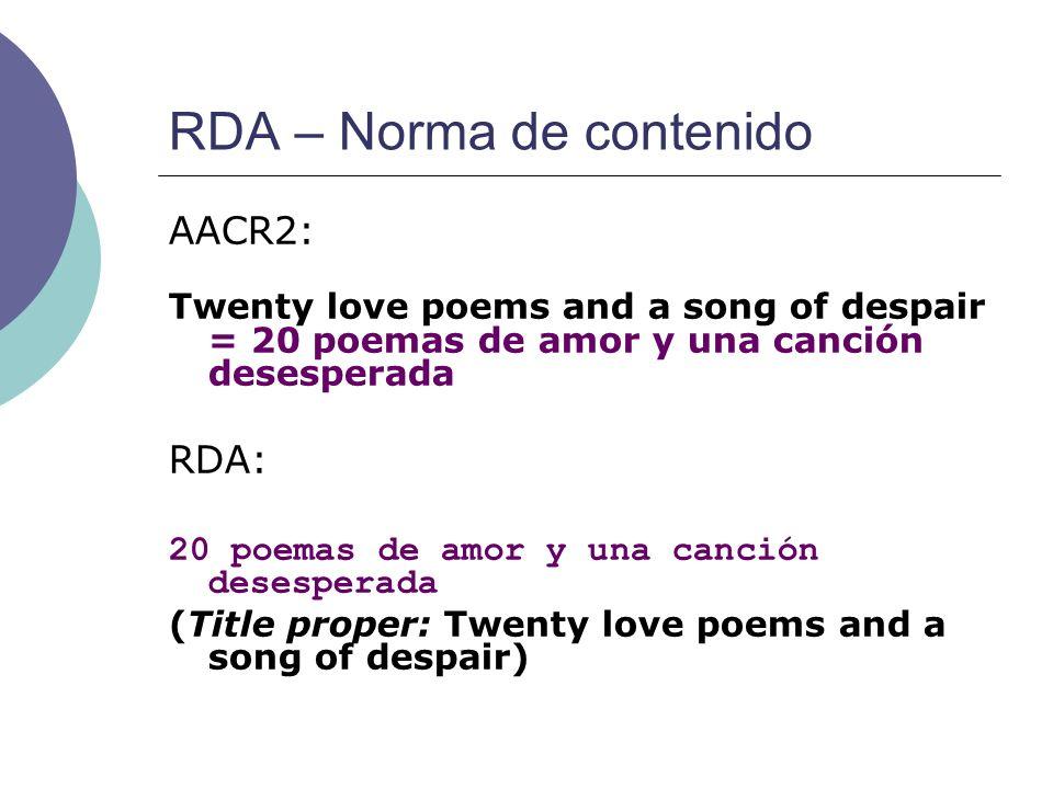 RDA – Norma de contenido AACR2: Twenty love poems and a song of despair = 20 poemas de amor y una canción desesperada RDA: 20 poemas de amor y una can