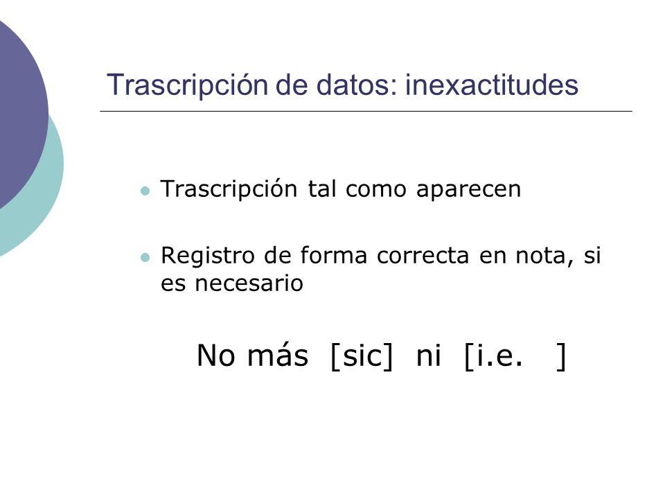 Trascripción de datos: inexactitudes Trascripción tal como aparecen Registro de forma correcta en nota, si es necesario No más [sic] ni [i.e. ]