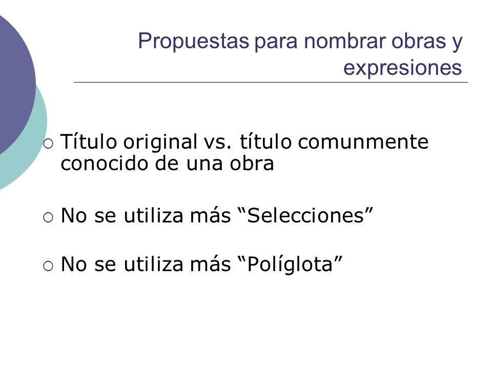 Propuestas para nombrar obras y expresiones Título original vs. título comunmente conocido de una obra No se utiliza más Selecciones No se utiliza más