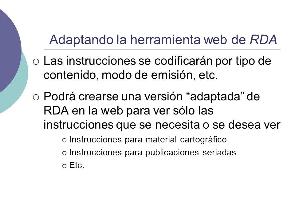 Adaptando la herramienta web de RDA Las instrucciones se codificarán por tipo de contenido, modo de emisión, etc. Podrá crearse una versión adaptada d