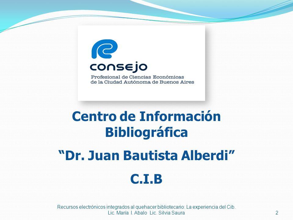 2 Centro de Información Bibliográfica Dr. Juan Bautista Alberdi C.I.B Recursos electrónicos integrados al quehacer bibliotecario: La experiencia del C