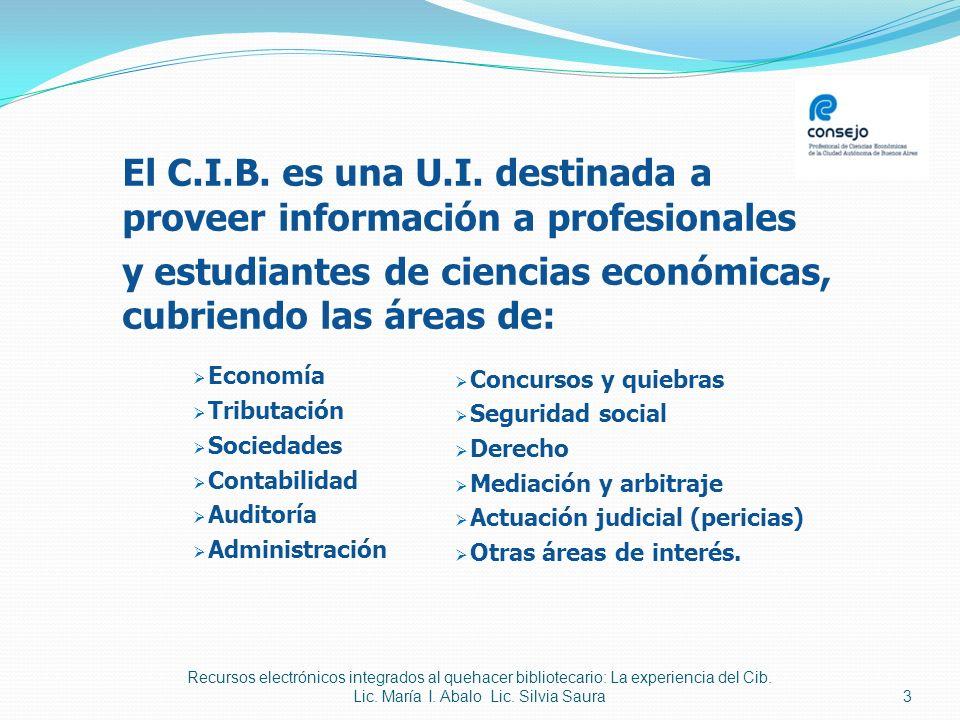 3 El C.I.B. es una U.I. destinada a proveer información a profesionales y estudiantes de ciencias económicas, cubriendo las áreas de: Economía Tributa