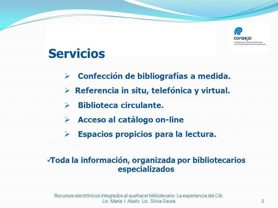 5 Toda la información, organizada por bibliotecarios especializados Confección de bibliografías a medida. Referencia in situ, telefónica y virtual. Bi