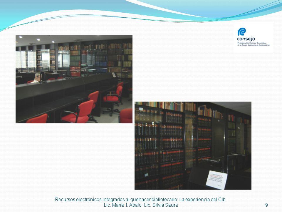 9 Recursos electrónicos integrados al quehacer bibliotecario: La experiencia del Cib. Lic. María I. Abalo Lic. Silvia Saura