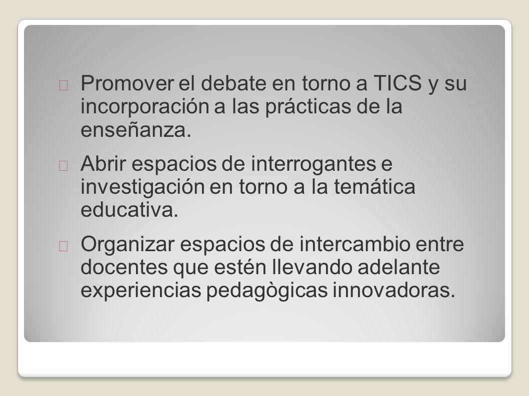Promover el debate en torno a TICS y su incorporación a las prácticas de la enseñanza.