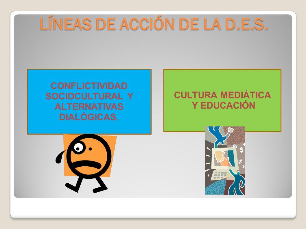 LÍNEAS DE ACCIÓN DE LA D.E.S.CONFLICTIVIDAD SOCIOCULTURAL Y ALTERNATIVAS DIALÒGICAS.
