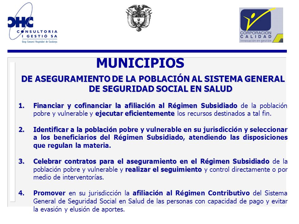 MUNICIPIOS DE ASEGURAMIENTO DE LA POBLACIÓN AL SISTEMA GENERAL DE SEGURIDAD SOCIAL EN SALUD 1.Financiar y cofinanciar la afiliación al Régimen Subsidi