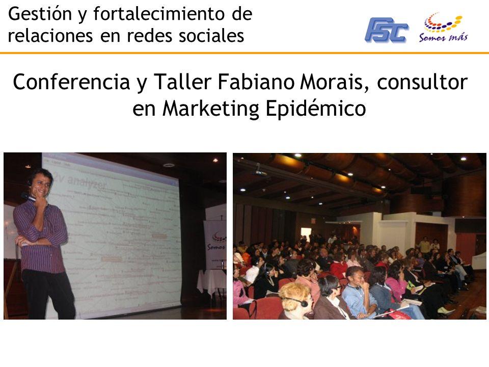 Gestión y fortalecimiento de relaciones en redes sociales Conferencia y Taller Fabiano Morais, consultor en Marketing Epidémico