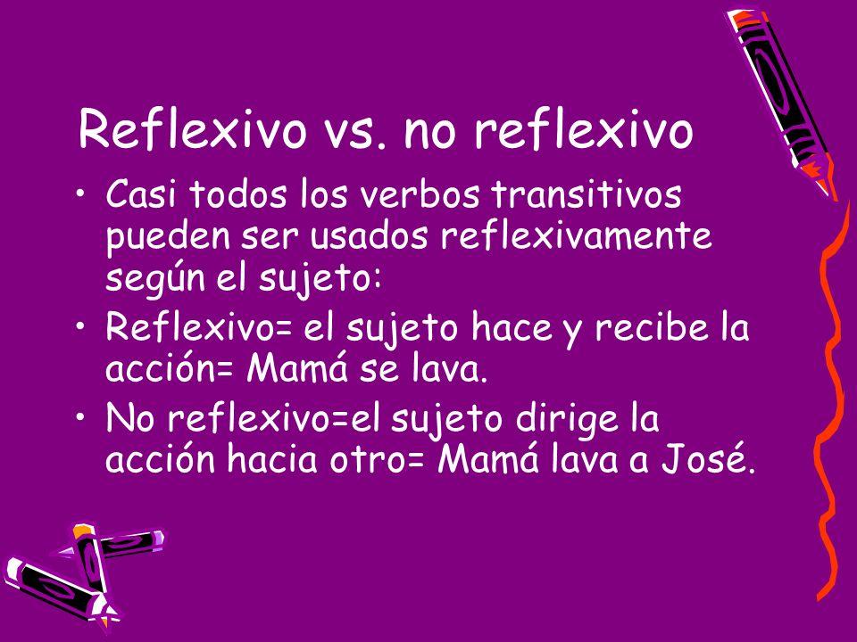 Reflexivo vs. no reflexivo Casi todos los verbos transitivos pueden ser usados reflexivamente según el sujeto: Reflexivo= el sujeto hace y recibe la a