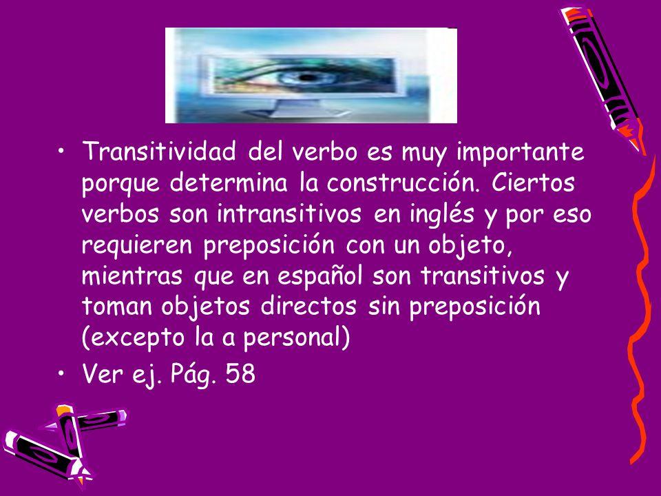Transitividad del verbo es muy importante porque determina la construcción. Ciertos verbos son intransitivos en inglés y por eso requieren preposición