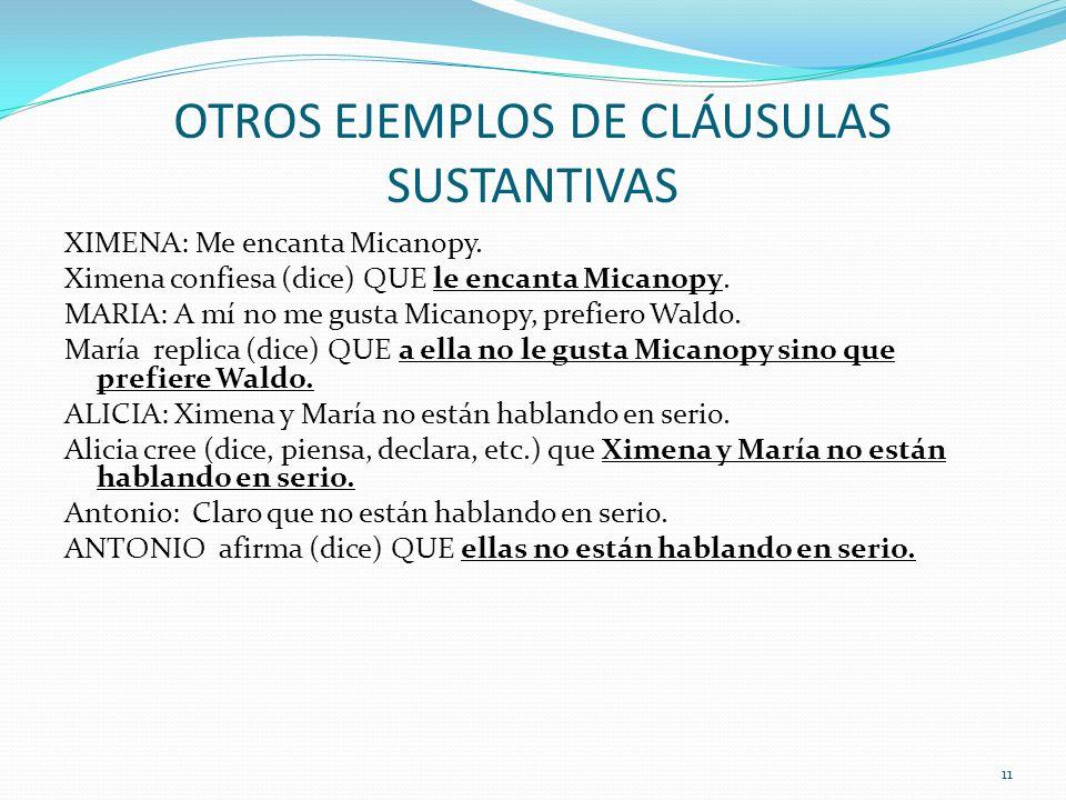OTROS EJEMPLOS DE CLÁUSULAS SUSTANTIVAS XIMENA: Me encanta Micanopy. Ximena confiesa (dice) QUE le encanta Micanopy. MARIA: A mí no me gusta Micanopy,