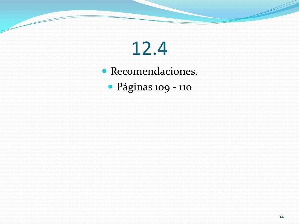 12.4 Recomendaciones. Páginas 109 - 110 14