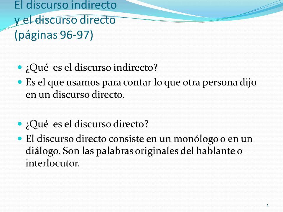 El discurso indirecto y el discurso directo (páginas 96-97) ¿Qué es el discurso indirecto? Es el que usamos para contar lo que otra persona dijo en un