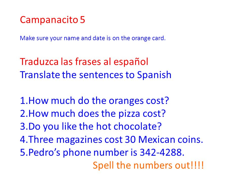 Campanacito 5 Make sure your name and date is on the orange card.